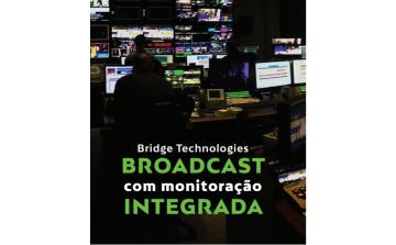 ISM: A nova plataforma  para monitoração broadcast  da Bridge Technologies
